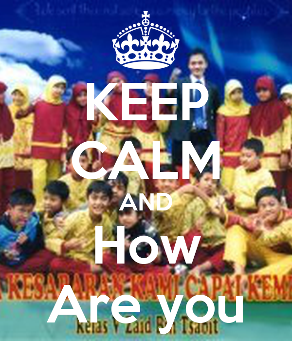 KEEP CALM AND How Are you