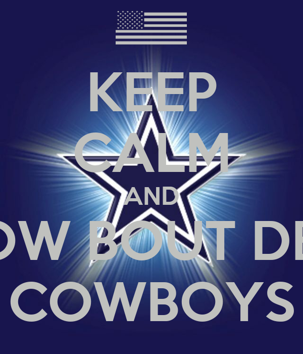 KEEP CALM AND HOW BOUT DEM COWBOYS