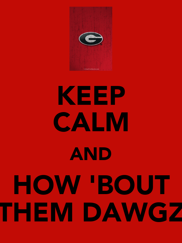 KEEP CALM AND HOW 'BOUT THEM DAWGZ