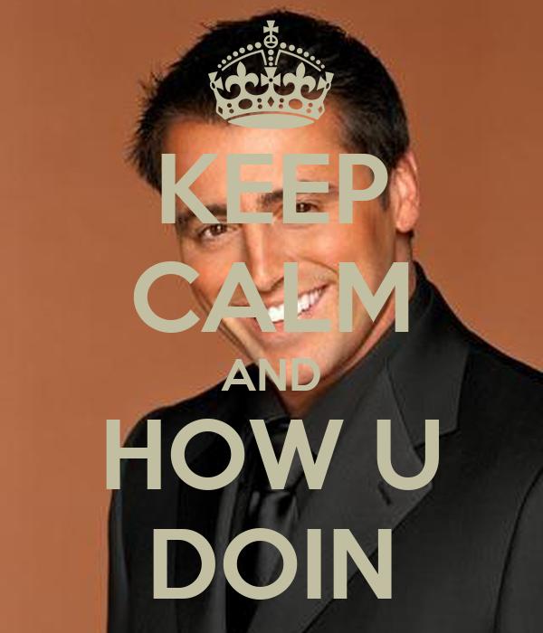 KEEP CALM AND HOW U DOIN