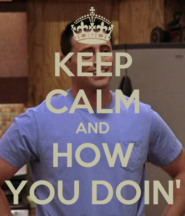 KEEP CALM AND HOW YOU DOIN'