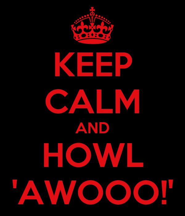 KEEP CALM AND HOWL 'AWOOO!'