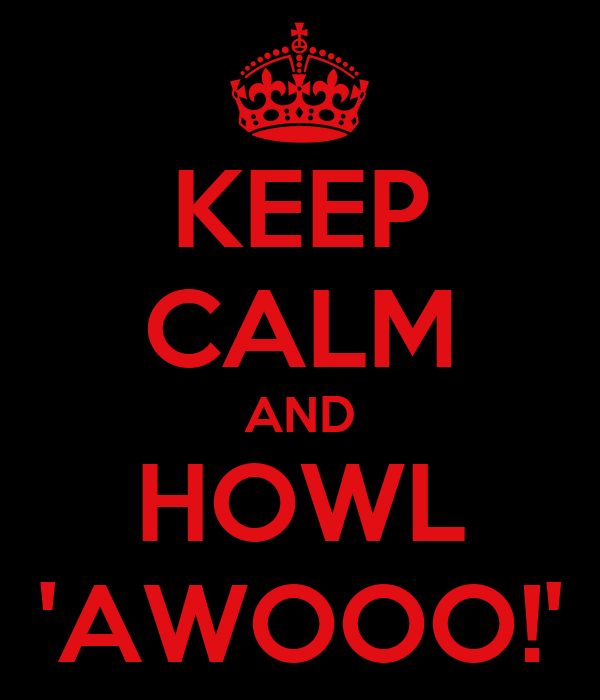 KEEP CALM AND HOWL 'AWOOO!'