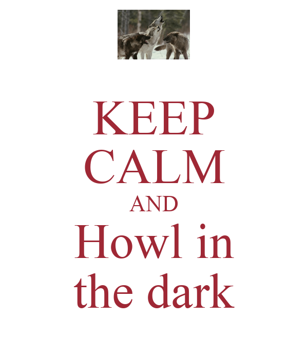 KEEP CALM AND Howl in the dark