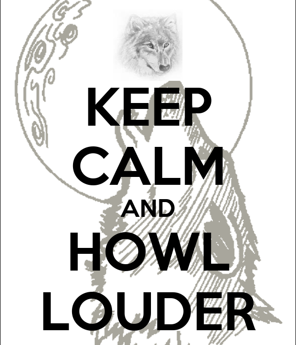 KEEP CALM AND HOWL LOUDER