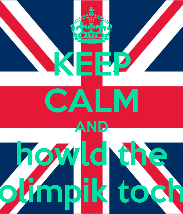 KEEP CALM AND howld the olimpik toch