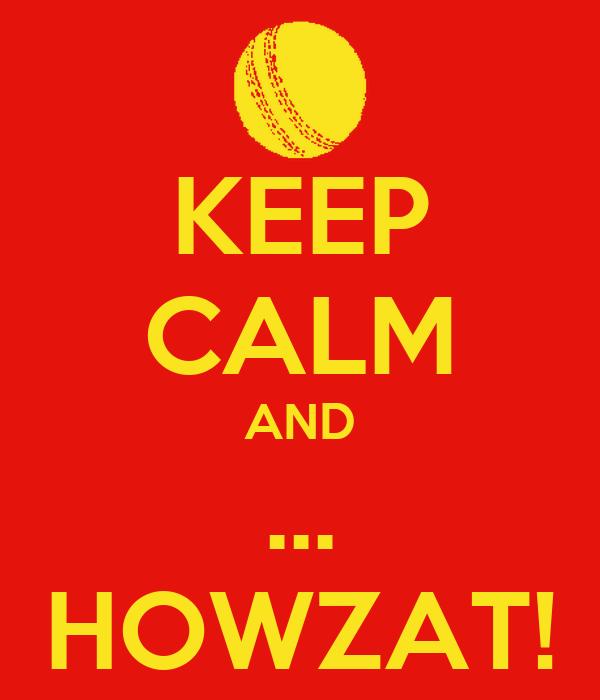 KEEP CALM AND ... HOWZAT!