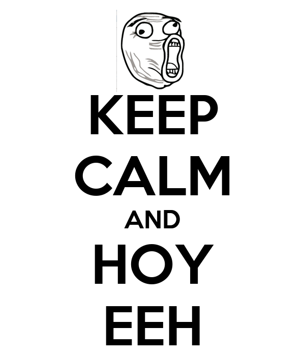 KEEP CALM AND HOY EEH