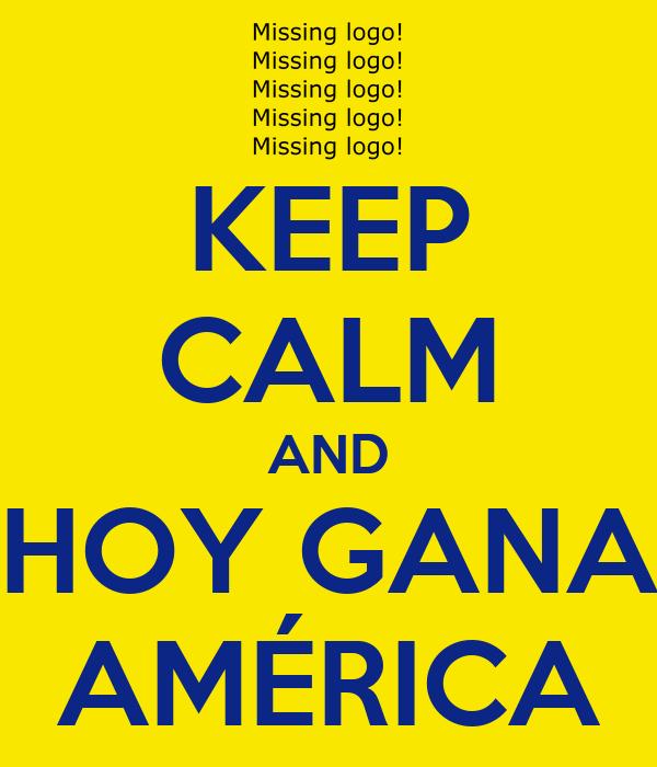 KEEP CALM AND HOY GANA AMÉRICA