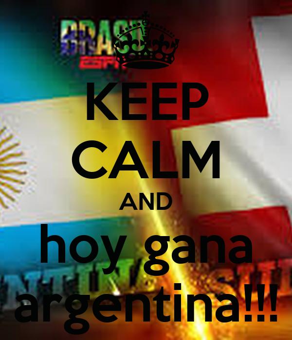 KEEP CALM AND hoy gana argentina!!!
