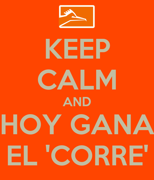 KEEP CALM AND HOY GANA EL 'CORRE'