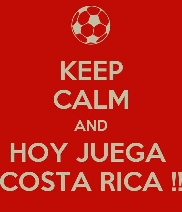 KEEP CALM AND HOY JUEGA  COSTA RICA !!