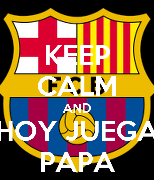 KEEP CALM AND HOY JUEGA PAPA