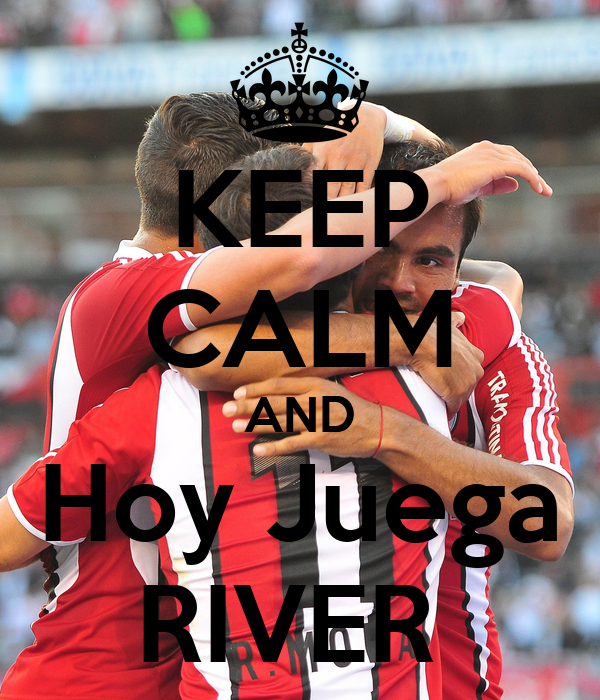 KEEP CALM AND Hoy Juega RIVER