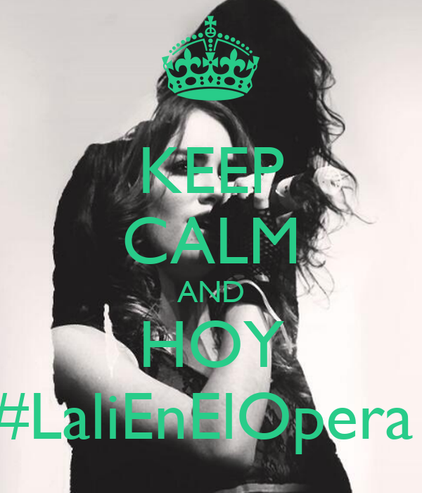 KEEP CALM AND HOY #LaliEnElOpera