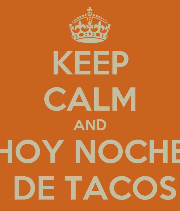 KEEP CALM AND HOY NOCHE  DE TACOS