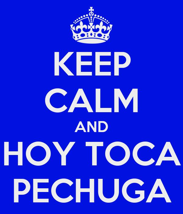 KEEP CALM AND HOY TOCA PECHUGA