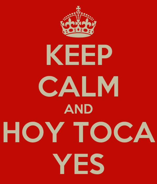 KEEP CALM AND HOY TOCA YES
