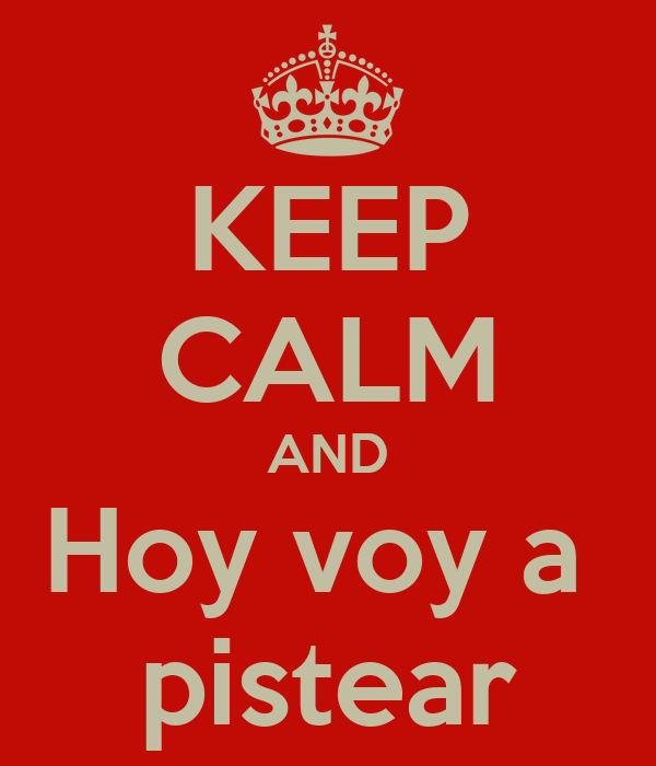 KEEP CALM AND Hoy voy a  pistear