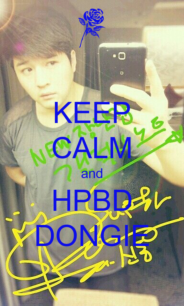 KEEP CALM and HPBD DONGIE