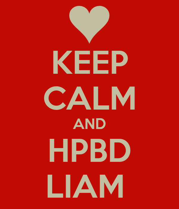 KEEP CALM AND HPBD LIAM