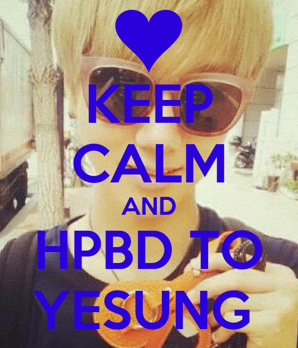 KEEP CALM AND HPBD TO YESUNG