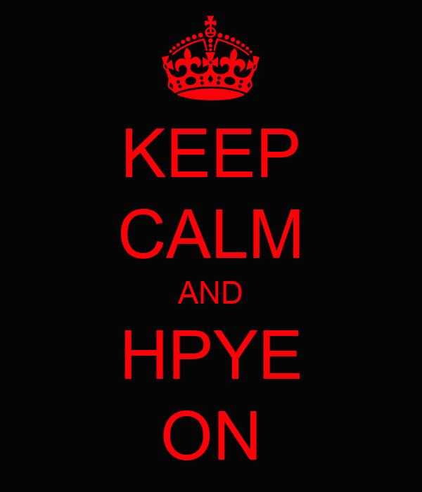 KEEP CALM AND HPYE ON