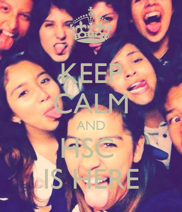 KEEP CALM AND HSC  IS HERE