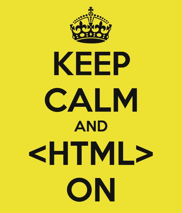 KEEP CALM AND <HTML> ON