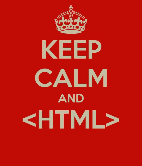 KEEP CALM AND <HTML>