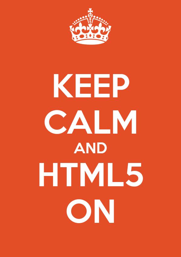 KEEP CALM AND HTML5 ON
