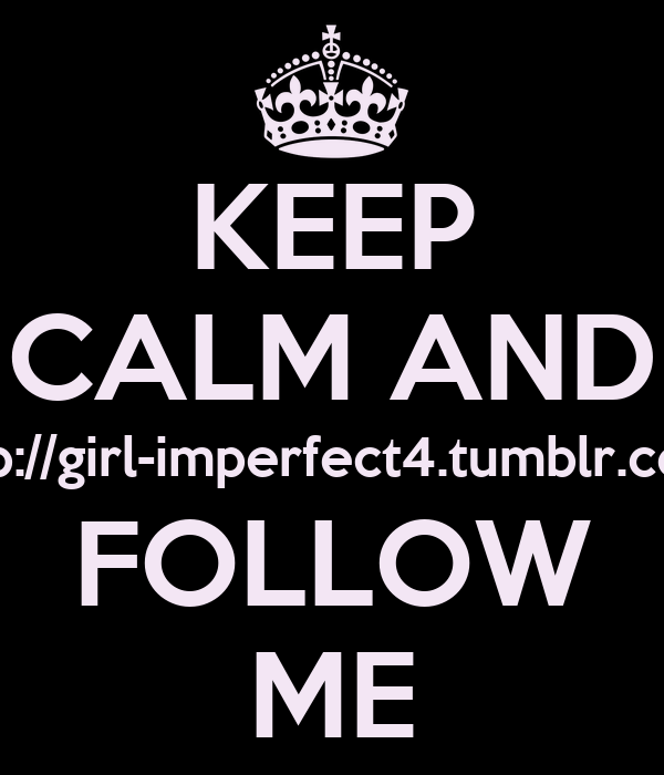 KEEP CALM AND http://girl-imperfect4.tumblr.com/ FOLLOW ME
