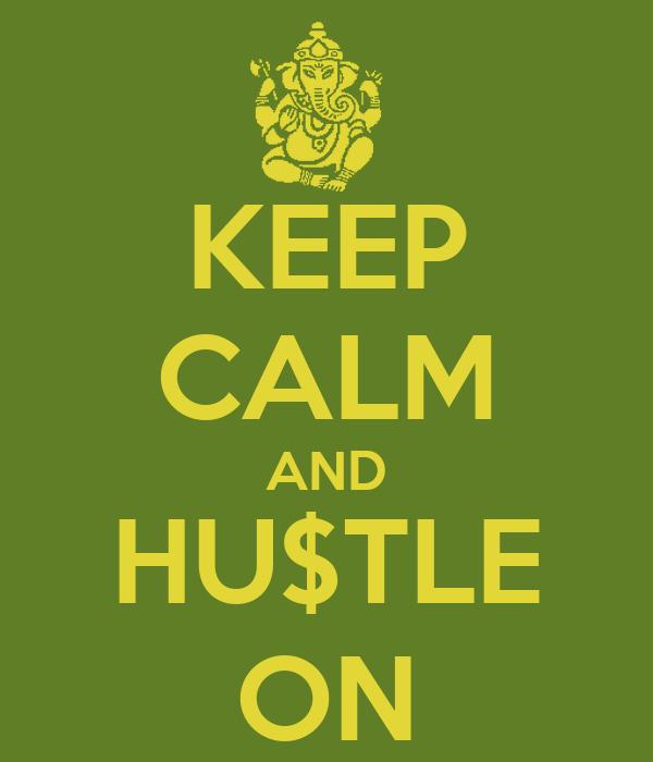 KEEP CALM AND HU$TLE ON