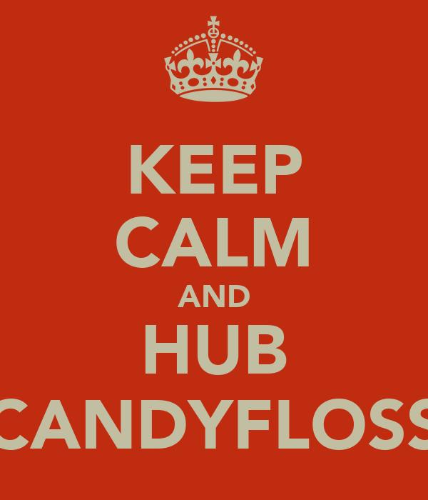 KEEP CALM AND HUB CANDYFLOSS