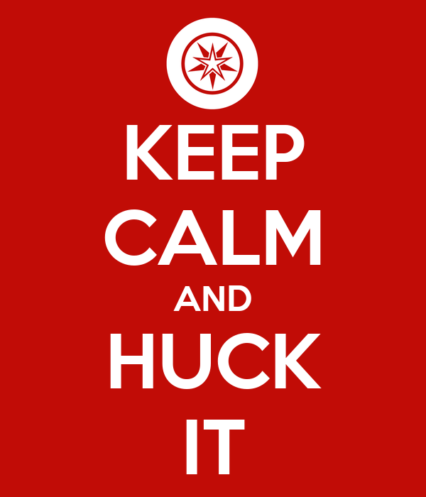 KEEP CALM AND HUCK IT