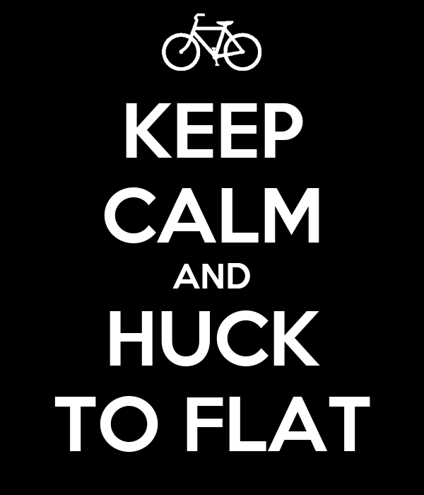 KEEP CALM AND HUCK TO FLAT