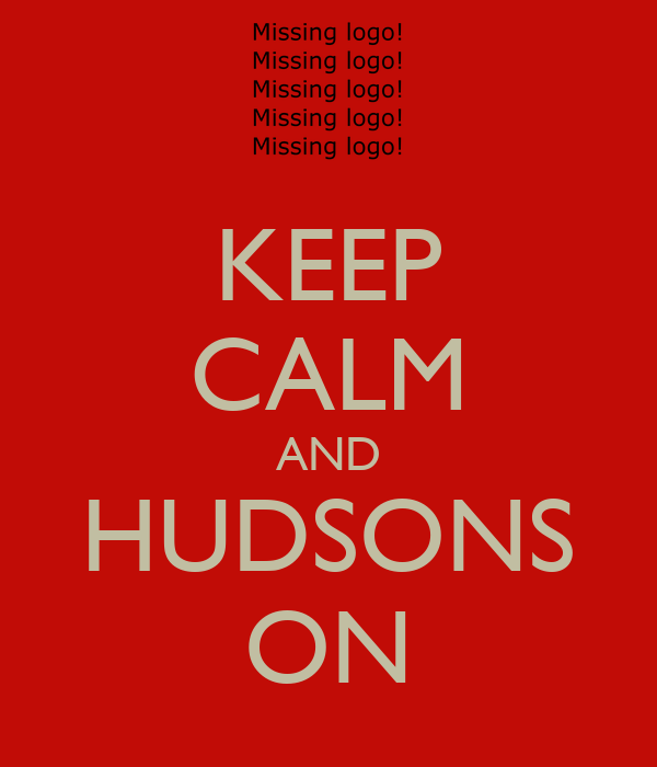 KEEP CALM AND HUDSONS ON