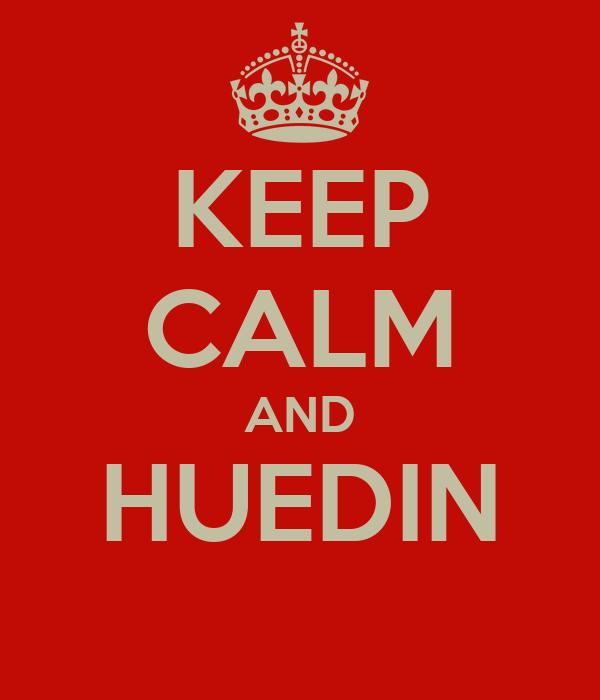 KEEP CALM AND HUEDIN