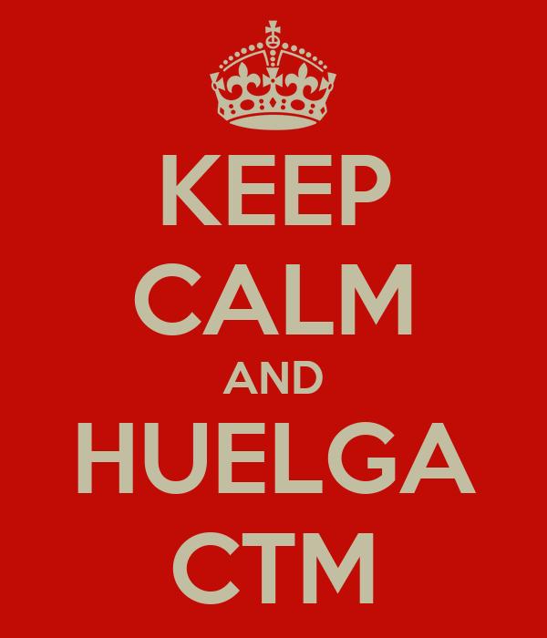 KEEP CALM AND HUELGA CTM