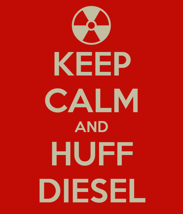 KEEP CALM AND HUFF DIESEL