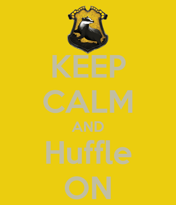 KEEP CALM AND Huffle ON
