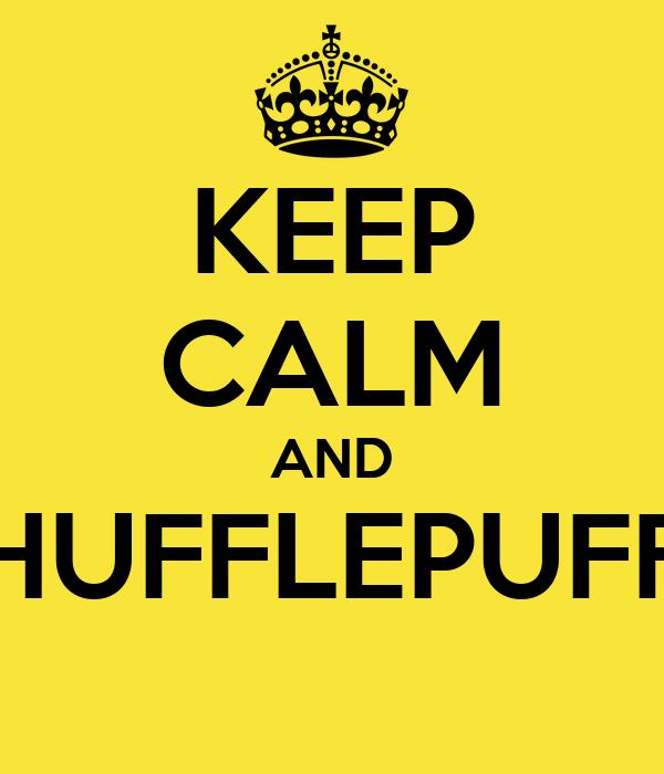 KEEP CALM AND HUFFLEPUFF