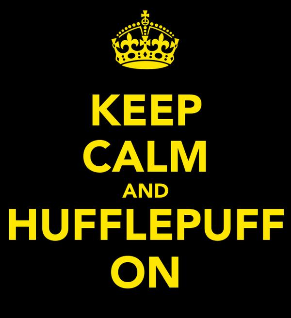 KEEP CALM AND HUFFLEPUFF ON