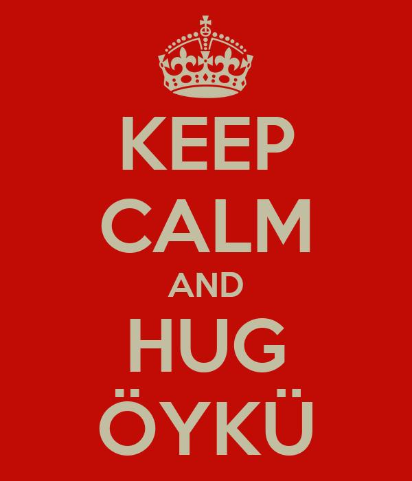 KEEP CALM AND HUG ÖYKÜ