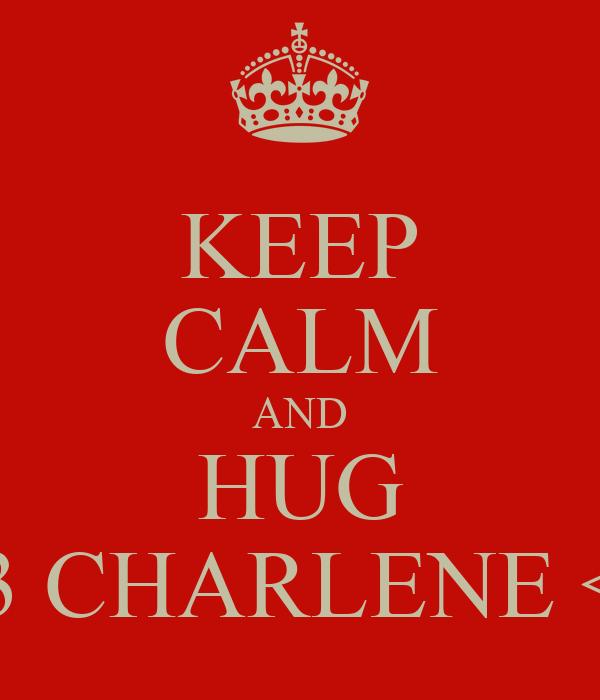 KEEP CALM AND HUG <3 CHARLENE <3