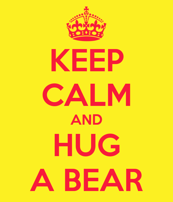 KEEP CALM AND HUG A BEAR