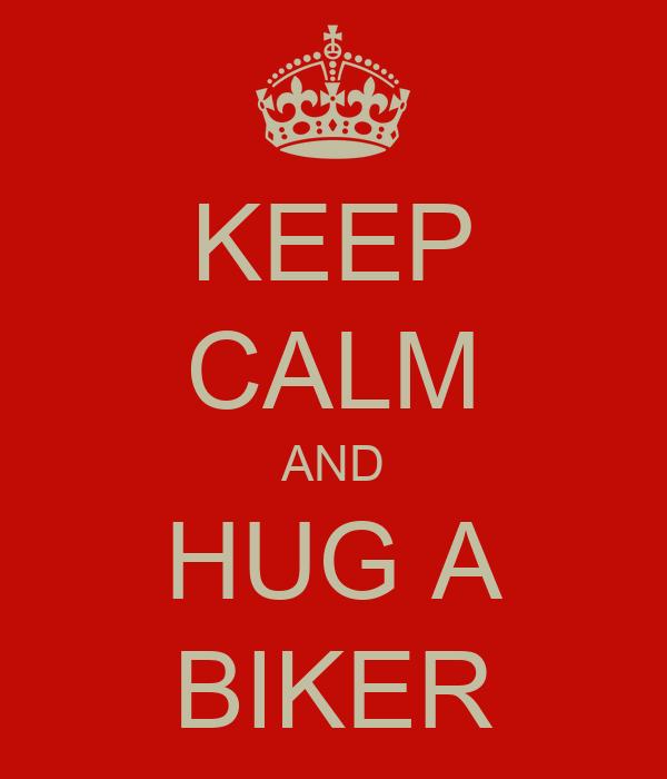 KEEP CALM AND HUG A BIKER