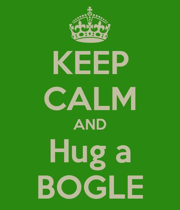 KEEP CALM AND Hug a BOGLE
