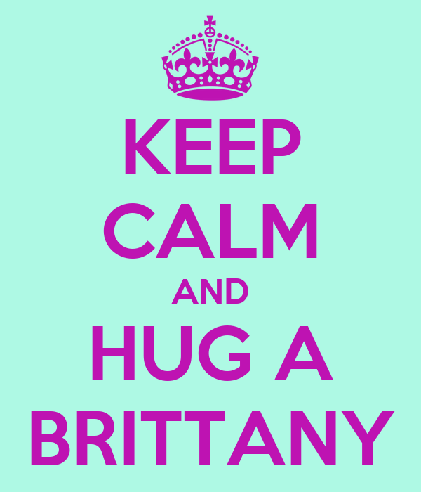 KEEP CALM AND HUG A BRITTANY