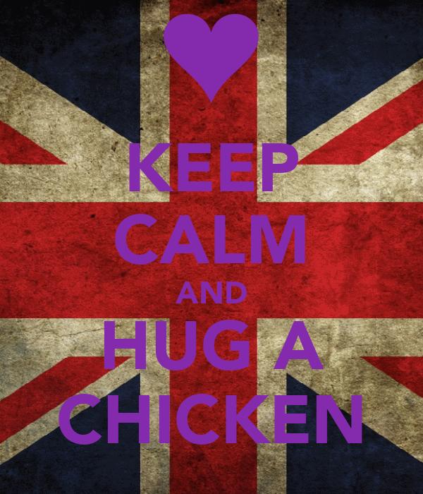 KEEP CALM AND HUG A CHICKEN